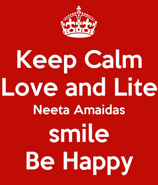 Keep Calm Love and Lite Neeta Amaidas smile Be Happy