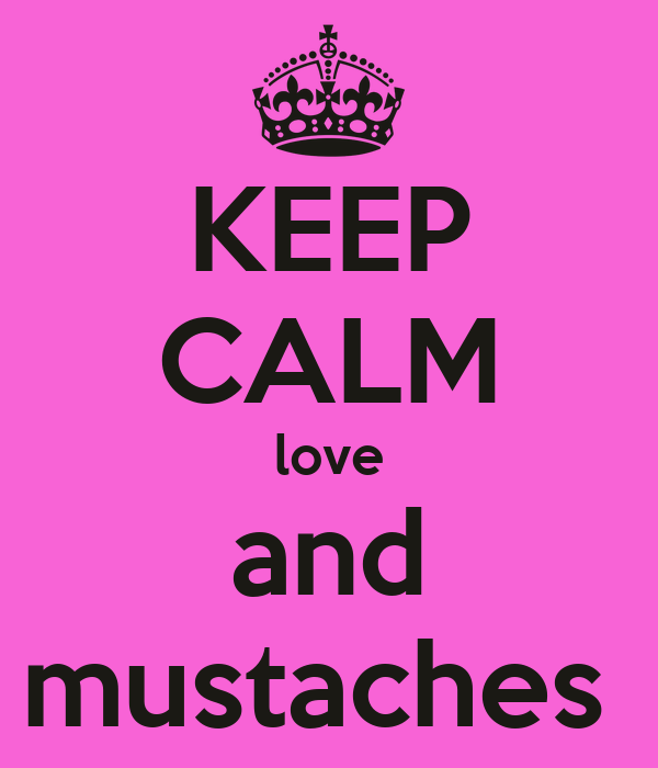 KEEP CALM love and mustaches