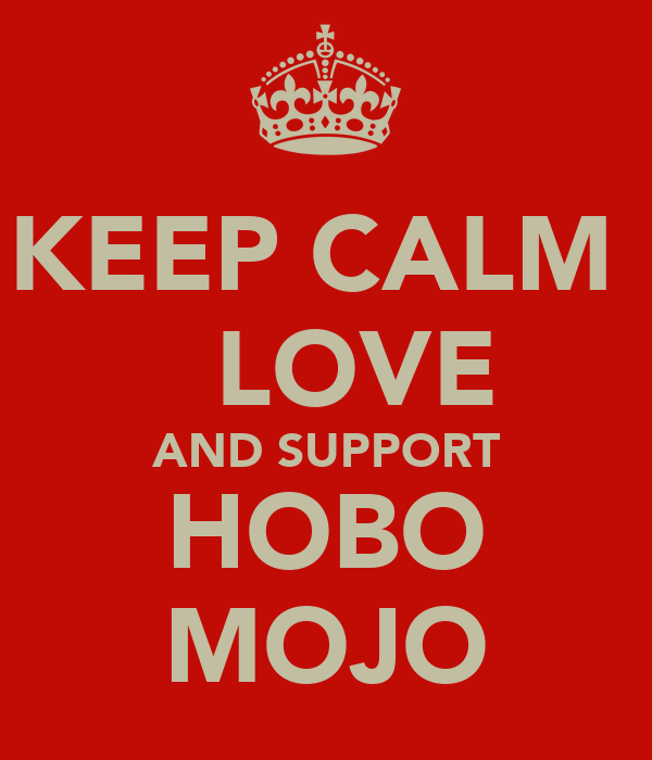 KEEP CALM    LOVE AND SUPPORT HOBO MOJO