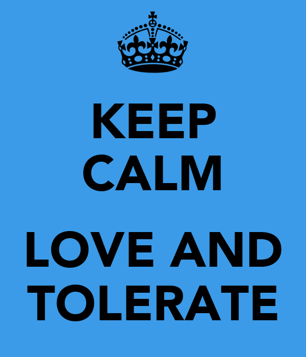 KEEP CALM  LOVE AND TOLERATE