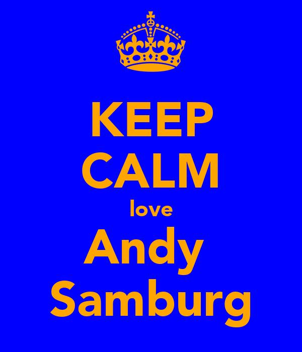 KEEP CALM love Andy  Samburg