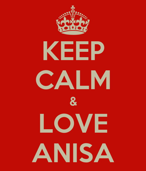 KEEP CALM & LOVE ANISA