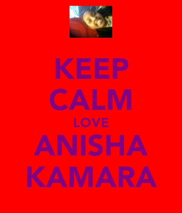 KEEP CALM LOVE ANISHA KAMARA
