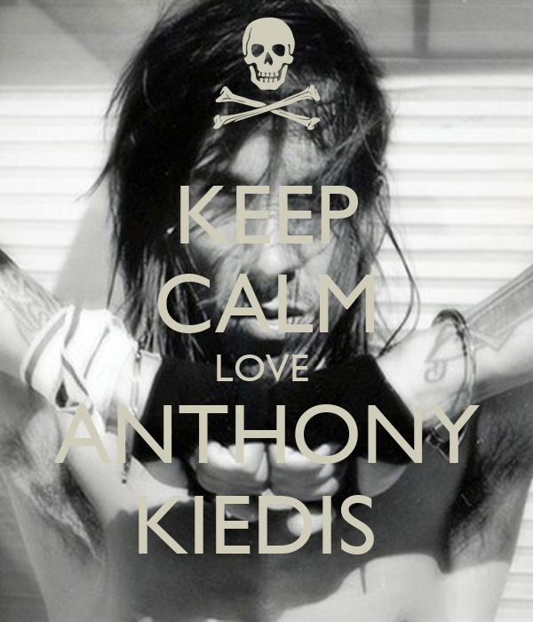 KEEP CALM LOVE  ANTHONY KIEDIS