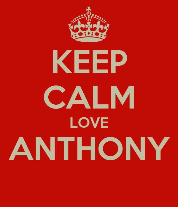 KEEP CALM LOVE ANTHONY