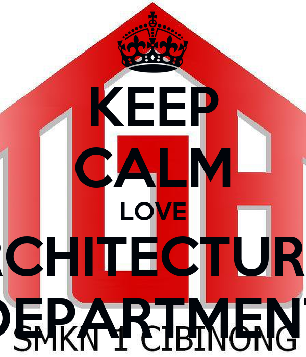 KEEP CALM LOVE ARCHITECTURAL DEPARTMENT
