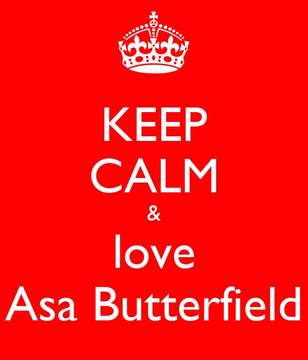 KEEP CALM & love Asa Butterfield