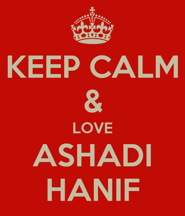 KEEP CALM & LOVE ASHADI HANIF
