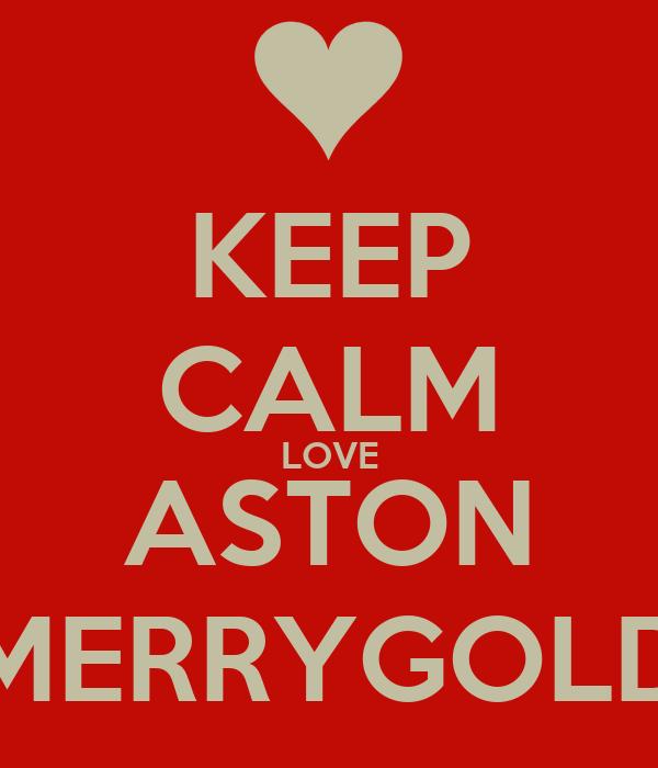 KEEP CALM LOVE ASTON MERRYGOLD