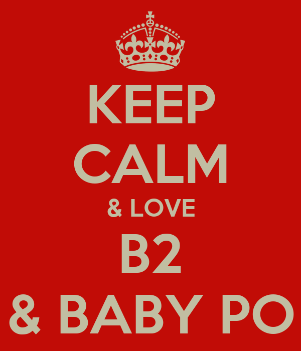 KEEP CALM & LOVE B2 & BABY PO