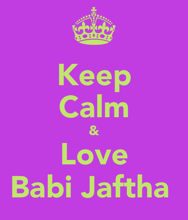 Keep Calm & Love Babi Jaftha