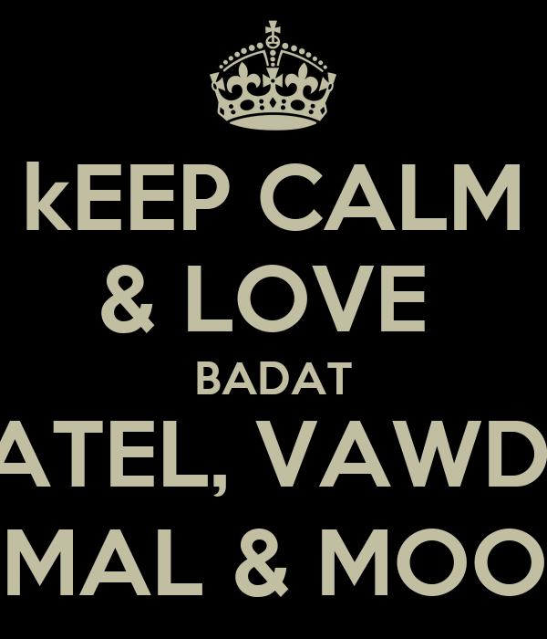 kEEP CALM & LOVE  BADAT PATEL, VAWDA ASMAL & MOOLA