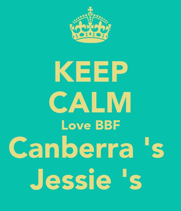 KEEP CALM Love BBF Canberra 's  Jessie 's