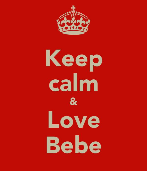 Keep calm & Love Bebe