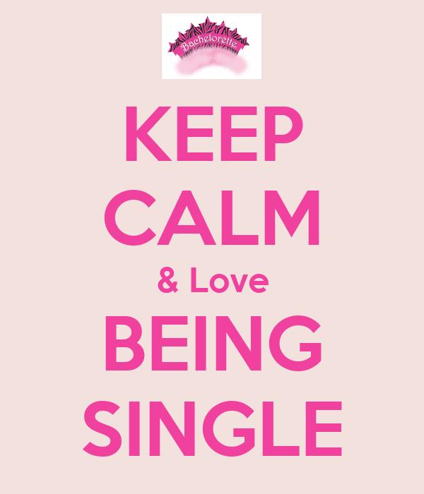 KEEP CALM & Love BEING SINGLE