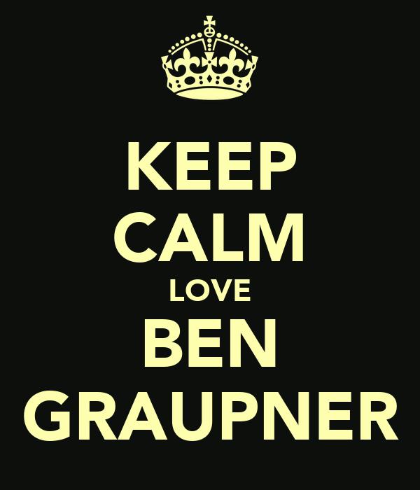 KEEP CALM LOVE BEN GRAUPNER
