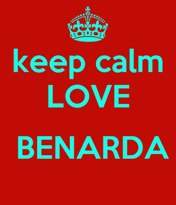 keep calm LOVE   BENARDA