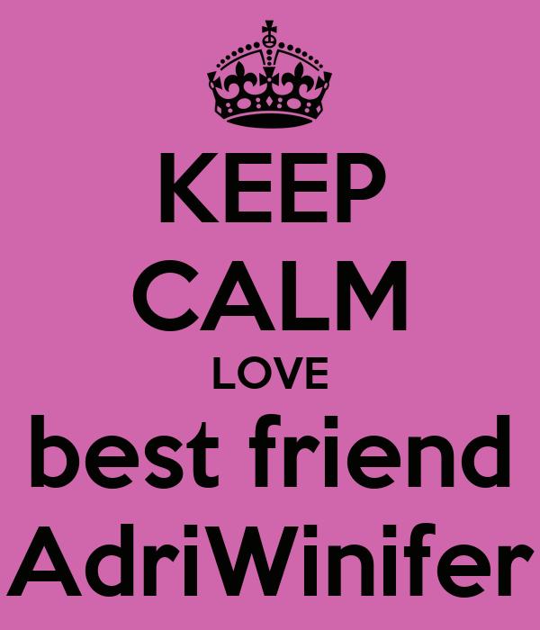 KEEP CALM LOVE best friend AdriWinifer