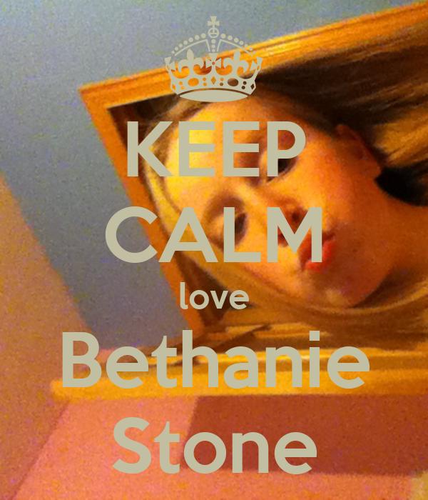 KEEP CALM love Bethanie Stone