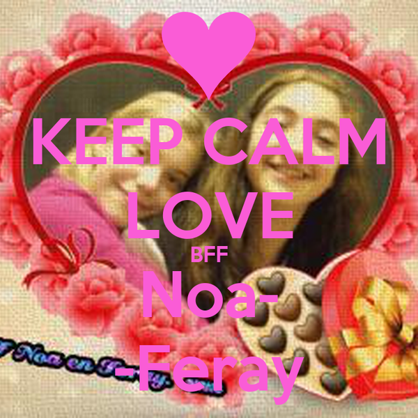 KEEP CALM LOVE BFF Noa- -Feray