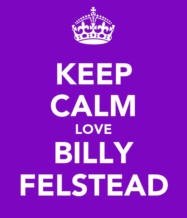 KEEP CALM LOVE BILLY FELSTEAD