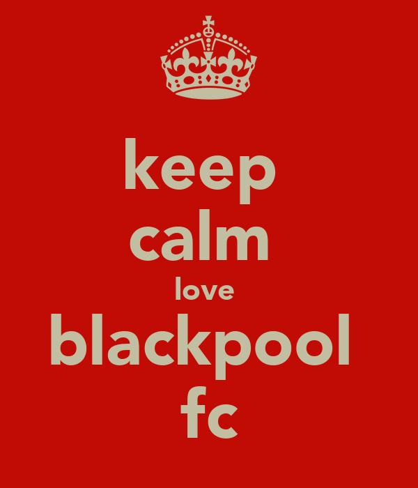 keep  calm  love  blackpool  fc