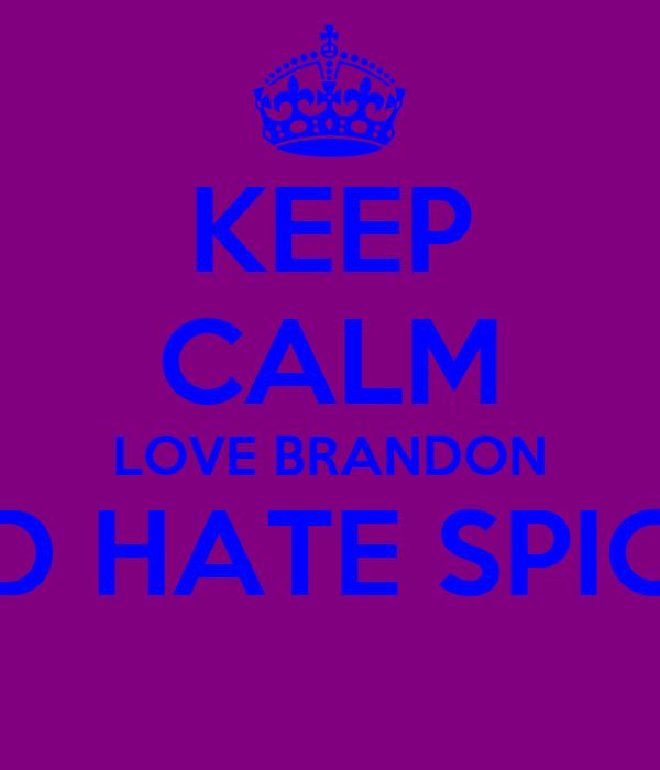 KEEP CALM LOVE BRANDON AND HATE SPICHO