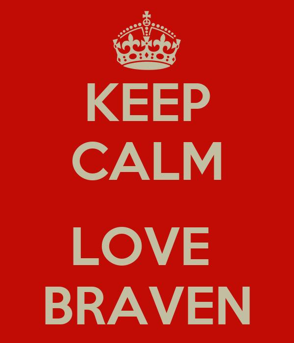 KEEP CALM  LOVE  BRAVEN