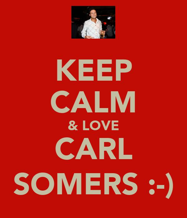KEEP CALM & LOVE CARL SOMERS :-)