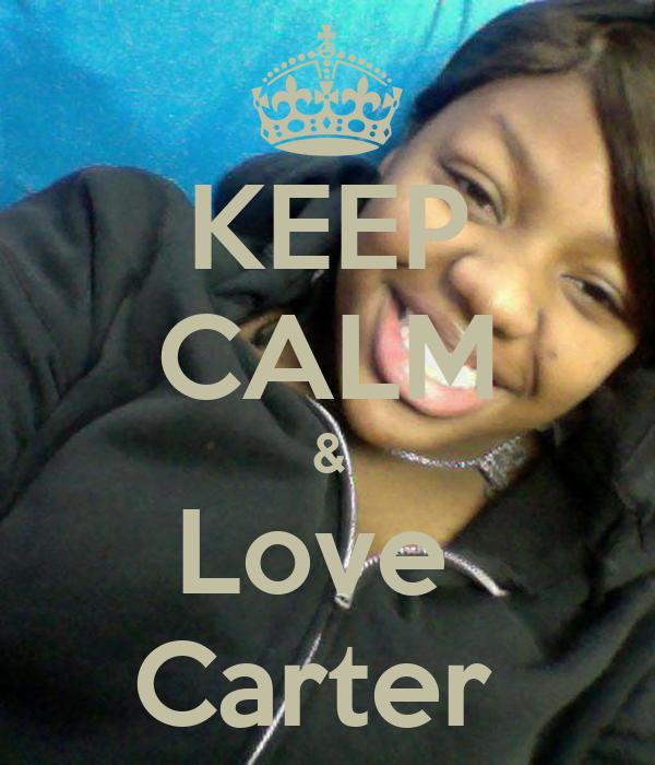 KEEP CALM & Love  Carter