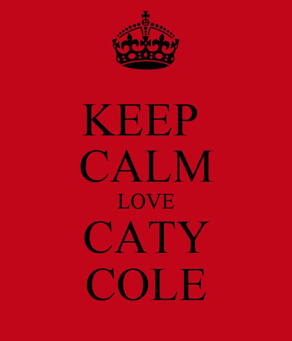 KEEP  CALM LOVE CATY COLE
