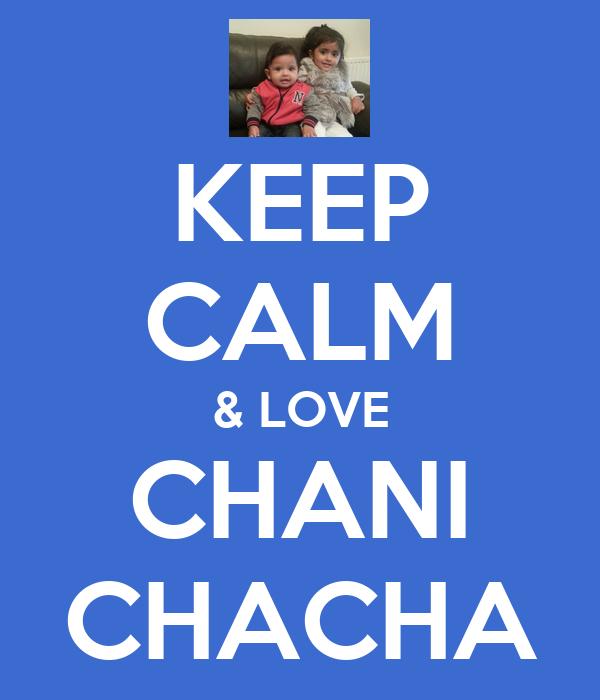KEEP CALM & LOVE CHANI CHACHA