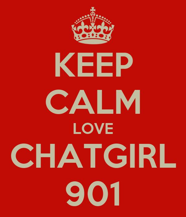 KEEP CALM  LOVE  CHATGIRL 901