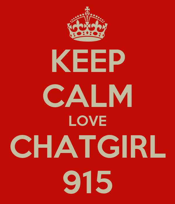 KEEP CALM  LOVE  CHATGIRL 915
