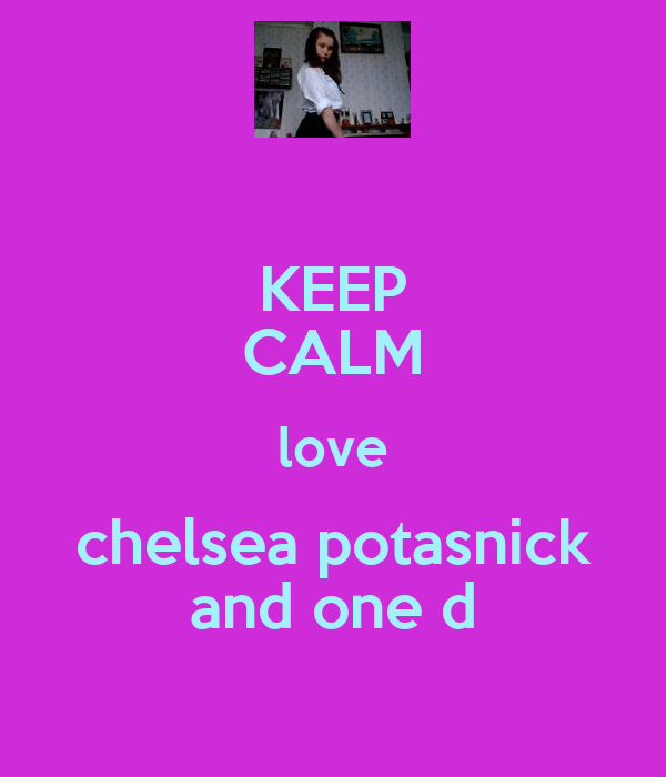 KEEP CALM love chelsea potasnick and one d