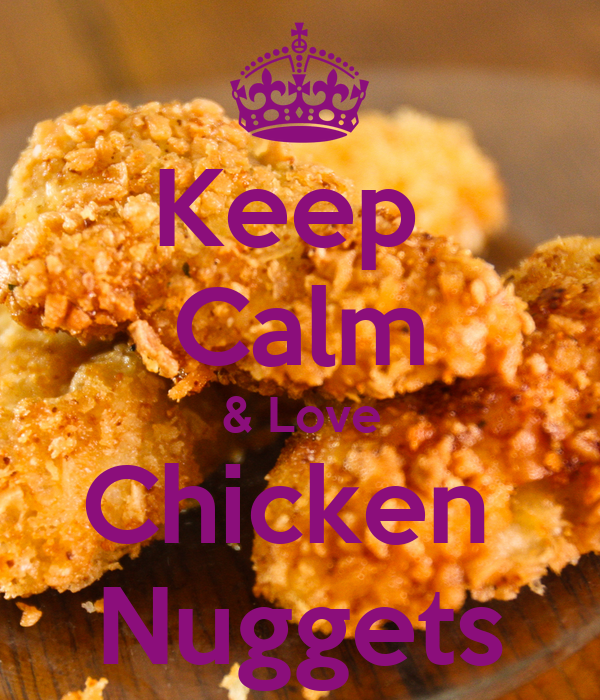 Keep  Calm & Love Chicken  Nuggets