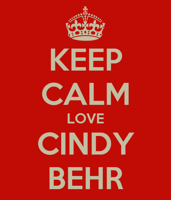 KEEP CALM  LOVE  CINDY BEHR