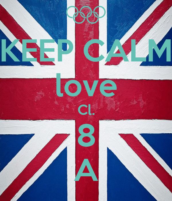 KEEP CALM love Cl. 8 A