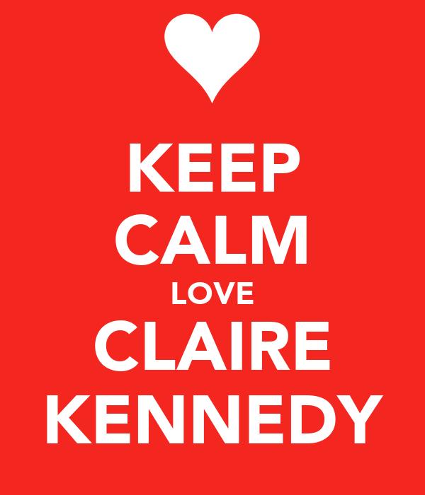 KEEP CALM LOVE CLAIRE KENNEDY