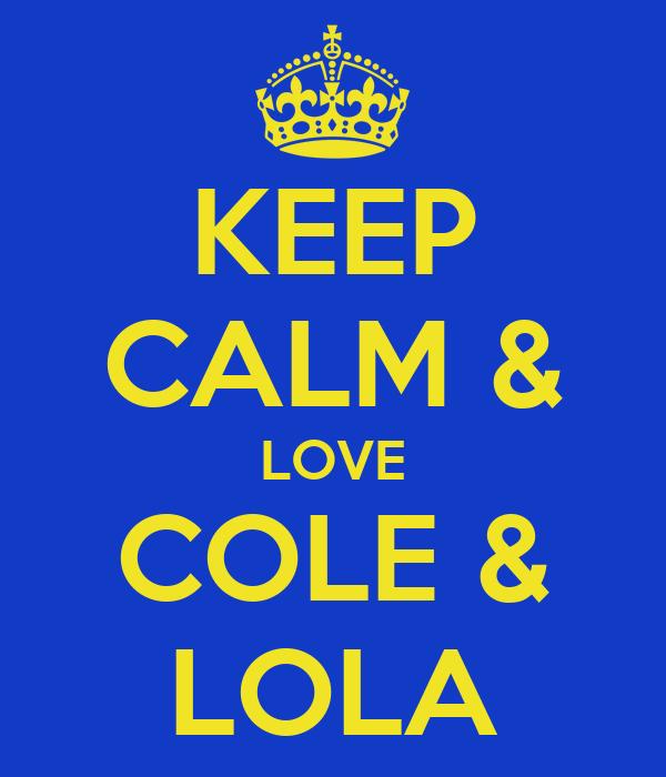 KEEP CALM & LOVE COLE & LOLA