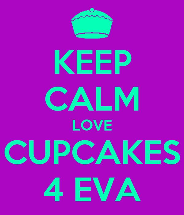 KEEP CALM LOVE CUPCAKES 4 EVA