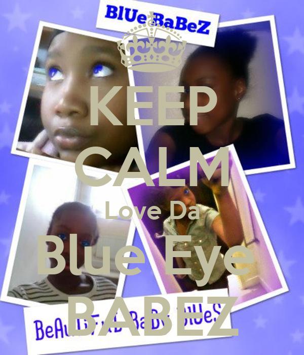KEEP CALM Love Da Blue Eye  BABEZ