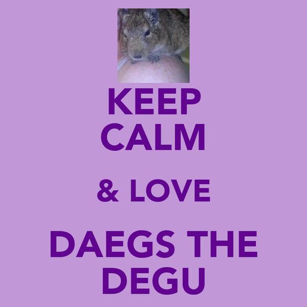 KEEP CALM & LOVE DAEGS THE DEGU