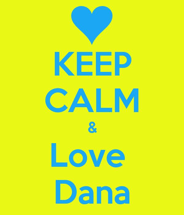 KEEP CALM & Love  Dana