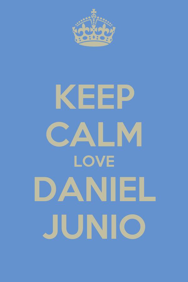 KEEP CALM LOVE DANIEL JUNIO