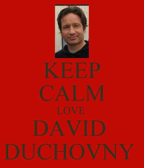 KEEP CALM LOVE  DAVID  DUCHOVNY