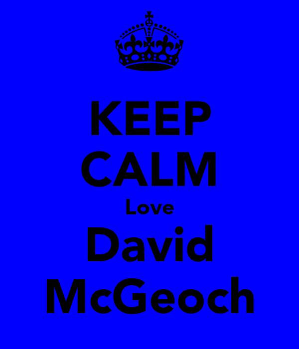 KEEP CALM Love David McGeoch