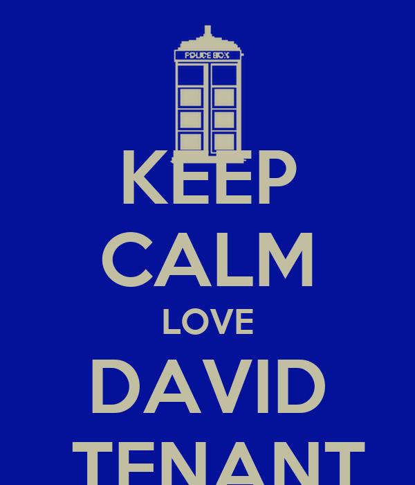 KEEP CALM LOVE DAVID  TENANT