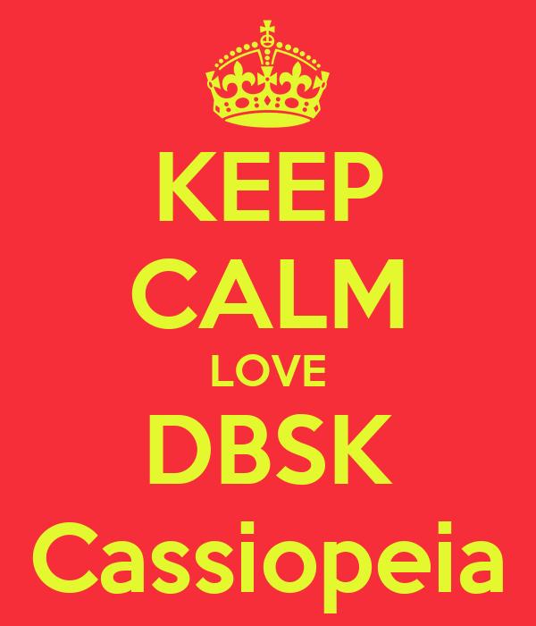 KEEP CALM LOVE DBSK Cassiopeia