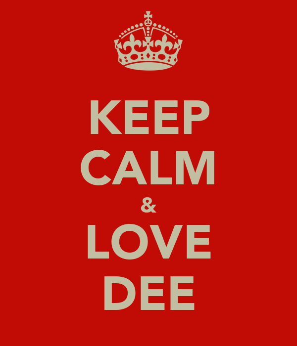 KEEP CALM & LOVE DEE